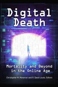 Digital Death : Mortality and Beyond in the Online Age