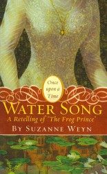 Water Song : A Retelling of 'The Frog Prince' (Once upon a Time)