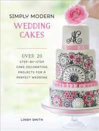 Simply Modern Wedding Cakes : Over 20 Step-by-Step Cake Decorating Projects for a Perfect Wedding