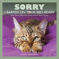 Sorry I Barfed on Your Bed Again : And More Heartwarming Letters from Kitty