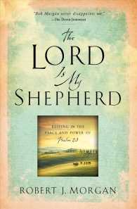 The Lord Is My Shepherd : Resting in the Peace and Power of Psalm 23 (Reprint)
