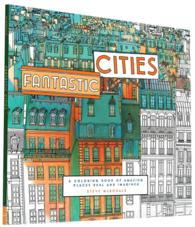 Fantastic Cities : A Coloring Book of Amazing Places and Imagined (ACT CLR CS)