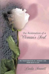 The Restoration of a Woman's Soul : The Transformation of a Woman's Soul from Death to Life