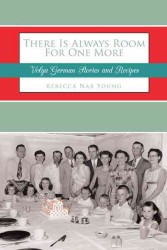 There Is Always Room for One More : Volga German Stories and Recipes