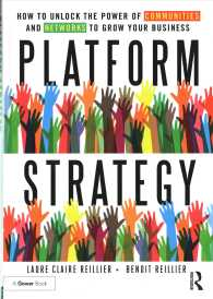 Platform Strategy : How to Unlock the Power of Communities and Networks to Grow Your Business