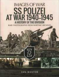 SS Polizei at War 19401945 : A History of the Division: Rare Photographs from Wartime Archives (Images of War)