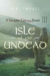 A Vampire Trilogy : Isle of the Undead, Book III (A Vampire Trilogy, Book III)