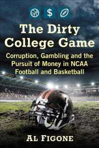 The Dirty College Game : Corruption, Gambling and the Pursuit of Money in NCAA Football and Basketball
