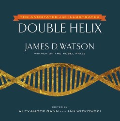 The Annotated and Illustrated Double Helix : The New Annotated and Illustrated Edition
