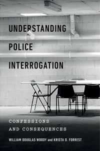 Understanding Police Interrogation : Confessions and Consequences (Psychology and Crime)