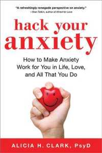 Hack Your Anxiety : How to Make Anxiety Work for You in Life, Love, and All That You Do