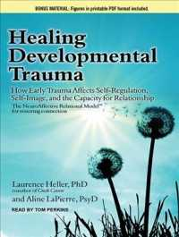 Healing Developmental Trauma : How Early Trauma Affects Self-regulation, Self-image, and the Capacity for Relationship: Includes PDF (MP3 UNA)