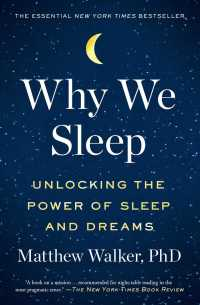 Why We Sleep : Unlocking the Power of Sleep and Dreams (Reprint)