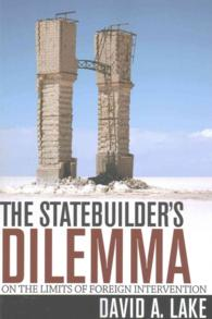 The Statebuilder's Dilemma : On the Limits of Foreign Intervention