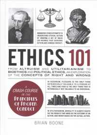 Ethics 101 : From Altruism and Utilitarianism to Bioethics and Political Ethics, an Exploration of the Concepts of Right and Wrong
