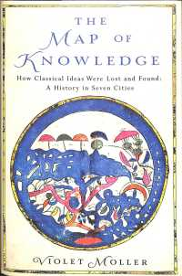 Map of Knowledge : How Classical Ideas Were Lost and Found: a History in Seven Cities -- Hardback