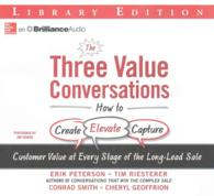 The Three Value Conversations (6-Volume Set) : How to Create, Elevate, Capture Customer Value at Every Stage of the Long-lead Sale: Library Edition (Unabridged)