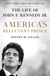America's Reluctant Prince : The Life of John F. Kennedy, Jr.