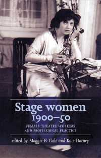Stage Women, 1900-50 : Female Theatre Workers and Professional Practice (Women, Theatre and Performance)