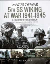 5th Ss Wiking at War 1941 - 1945 : A History of the Division: Rare Photographs from Wartime Archives (Images of War)