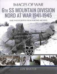 6th SS Mountain Division Nord at War, 1941-1945 : Rare Photographs from Wartime Archives (Images of War)