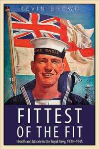 Fittest of the Fit : Health and Morale in the Royal Navy 1939-1945