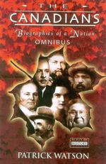 The Canadians : Biographies of a Nation : Omnibus Edition
