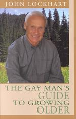 The Gay Man's Guide to Growing Older (1ST)