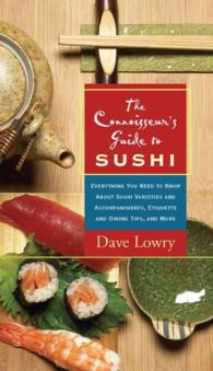 The Connoisseur's Guide to Sushi : Everything You Need to Know about Sushi Varieties and Accompaniments, Etiquette and Dining Tips and More