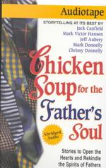 Chicken Soup for the Father's Soul : Stories to Open the Hearts and Rekindle the Spirits of Fathers (Chicken Soup for the Soul) (Abridged)