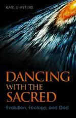 Dancing with the Sacred : Evolution, Ecology, and God