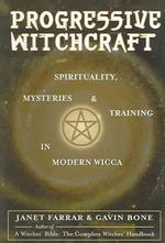 Progressive Witchcraft : Spirituality, Mysteries, and Training in Modern Wicca