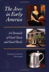 The Jews in Early America : A Chronicle of Good Taste and Good Deeds