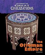The Ottoman Empire (Life during the Great Civilizaitons)
