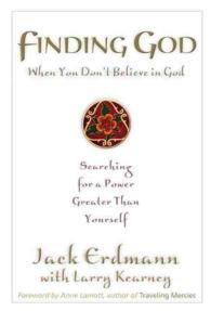 Finding God When You Don't Believe in God : Searching for a Power Greater than Yourself