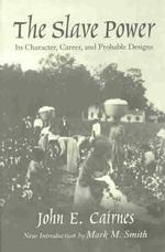 The Slave Power : Its Character, Career, and Probable Designs: Being an Attempt to Explain the Real Issues Involved in the American Contest (Southern