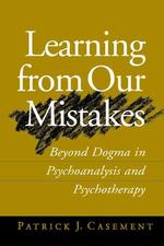 Learning from Our Mistakes : Beyond Dogma in Psychoanalysis and Psychotherapy