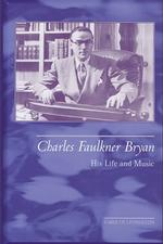 Charles Faulkner Bryan : His Life and Music (1ST)