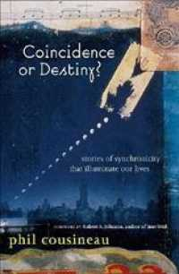 Coincidence or Destiny? : Stories of Synchoronicity That Illuminate Our Lives