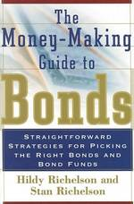 The Money-Making Guide to Bonds : Straightforward Strategies for Picking the Right Bonds and Bond Funds