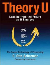 Theory U : Leading from the Future as It Emerges : the Social Technology of Presencing (1ST)