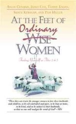 At the Feet of Ordinary Women : Finding Yourself in Titus 2:4-5