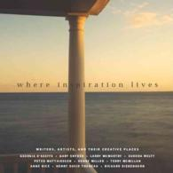 Where Inspiration Lives : Writers, Artists, and Their Creative Places
