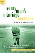 Every Man's Marriage Workbook : How to Win Your Wife's Heart...Again and Forever