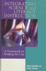 Integrating Science and Literacy Instruction : A Framework for Bridging the Gap