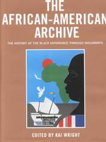 The African-American Archive : The History of the Black Experience in Documents