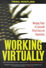 Working Virtually : Managing People for Successful Virtual Teams and Organizations