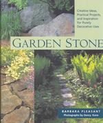 Garden Stone : Creative Ideas, Practical Projects and Inspiration for Purely Decorative Uses