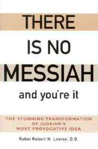 There Is No Messiah and You're It : The Stunning Transformation of Judaism's Most Provocative Idea