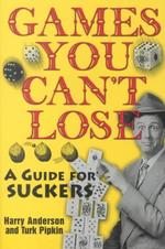 Games You Can't Lose : A Guide for Suckers